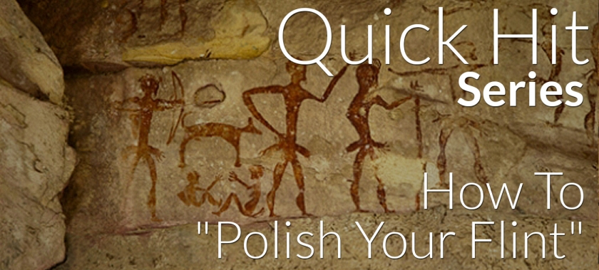"Quick Hit: How To ""Polish Your Flint"""