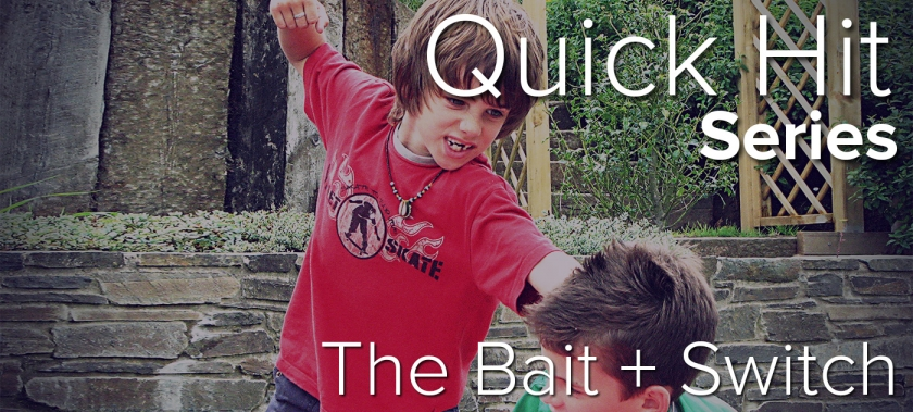 Quick Hit: The Bait + Switch
