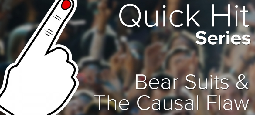 Quick Hit: Bear Suits and The Causal Flaw
