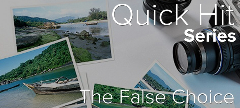 Quick Hit: The False Choice